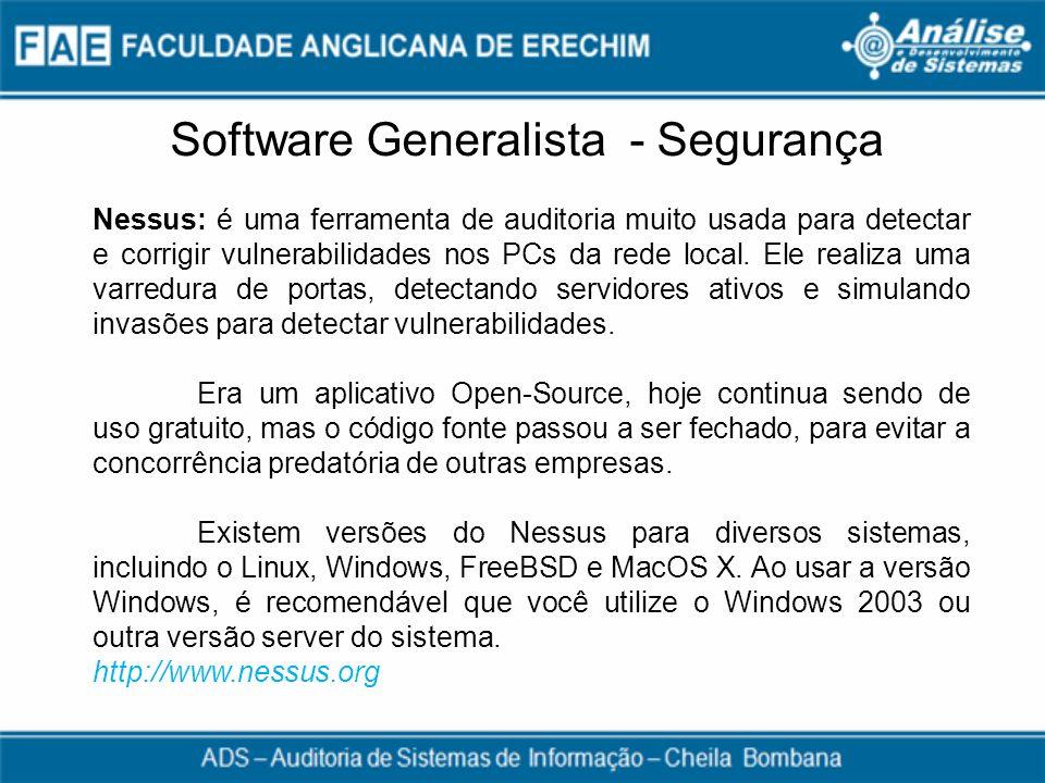 Software Generalista - Segurança Nessus: é uma ferramenta de auditoria muito usada para detectar e corrigir vulnerabilidades nos PCs da rede local. El
