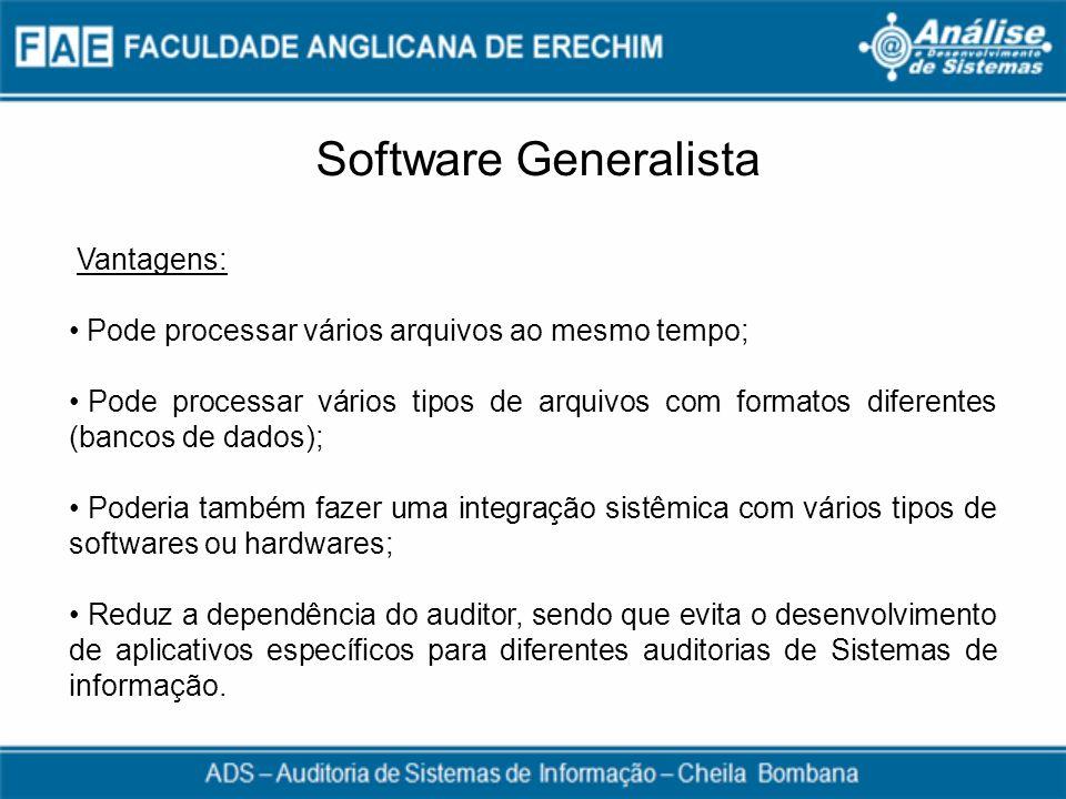 Software Generalista Vantagens: Pode processar vários arquivos ao mesmo tempo; Pode processar vários tipos de arquivos com formatos diferentes (bancos