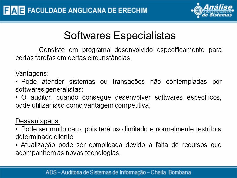 Softwares Especialistas Consiste em programa desenvolvido especificamente para certas tarefas em certas circunstâncias. Vantagens: Pode atender sistem