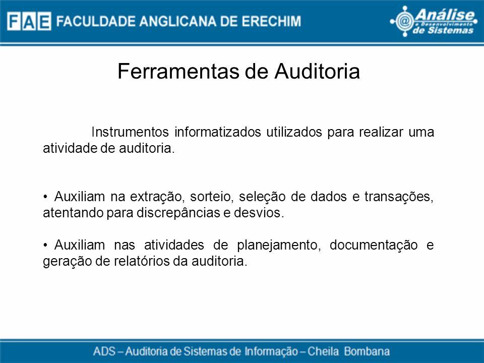 Ferramentas de Auditoria Instrumentos informatizados utilizados para realizar uma atividade de auditoria. Auxiliam na extração, sorteio, seleção de da