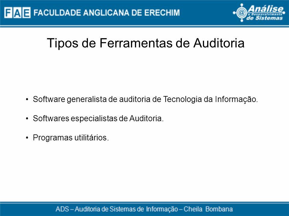Tipos de Ferramentas de Auditoria Software generalista de auditoria de Tecnologia da Informação. Softwares especialistas de Auditoria. Programas utili