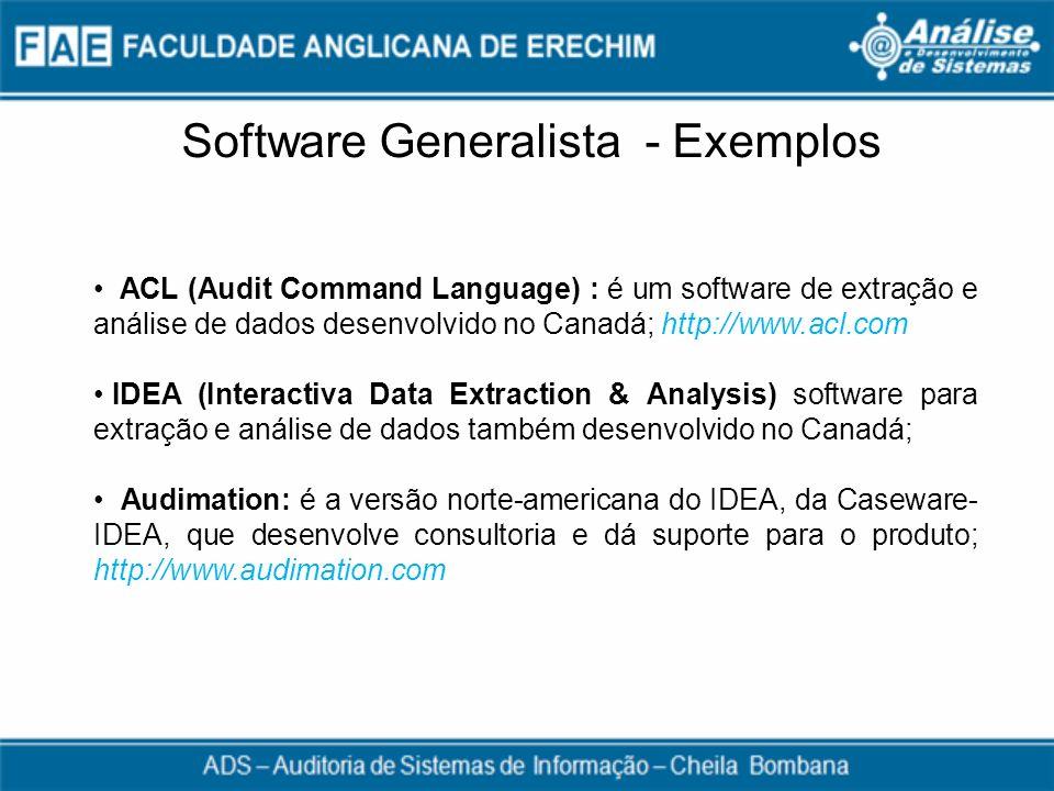 Software Generalista - Exemplos ACL (Audit Command Language) : é um software de extração e análise de dados desenvolvido no Canadá; http://www.acl.com