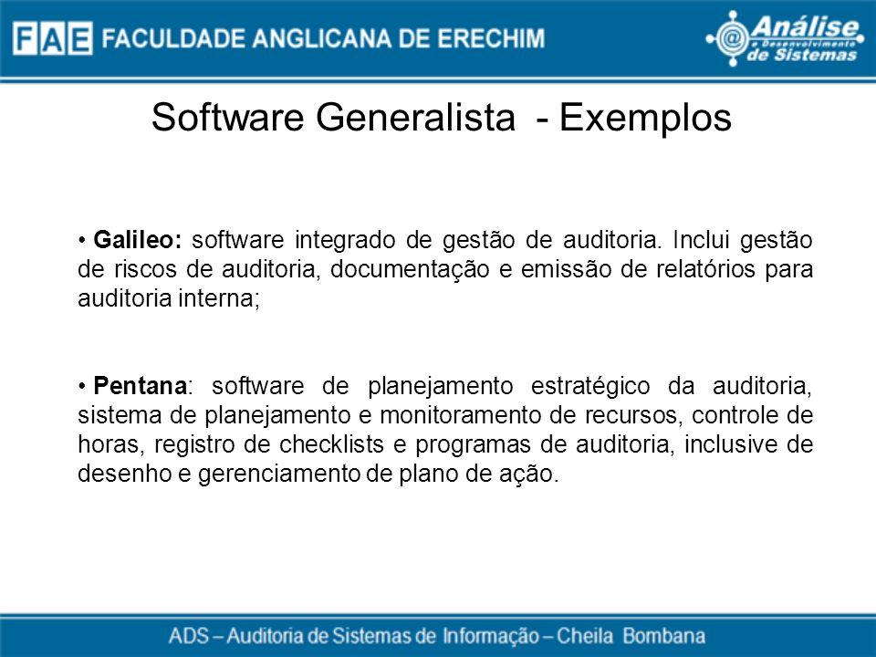 Software Generalista - Exemplos Galileo: software integrado de gestão de auditoria. Inclui gestão de riscos de auditoria, documentação e emissão de re
