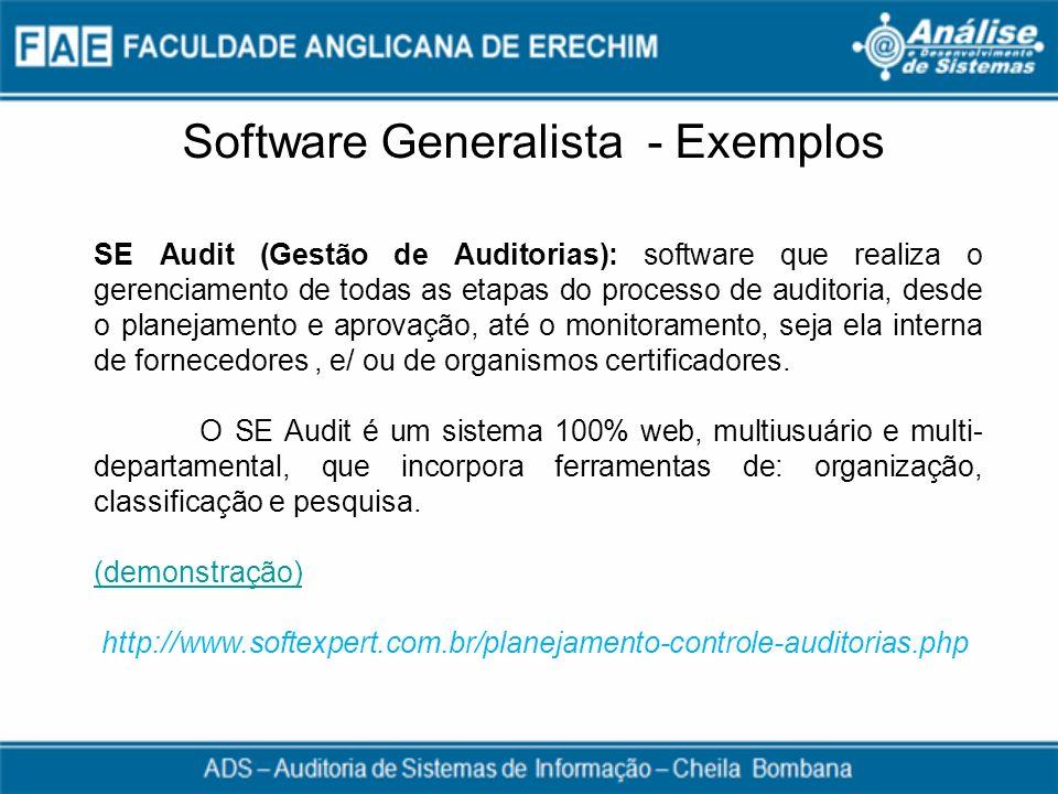 Software Generalista - Exemplos SE Audit (Gestão de Auditorias): software que realiza o gerenciamento de todas as etapas do processo de auditoria, des