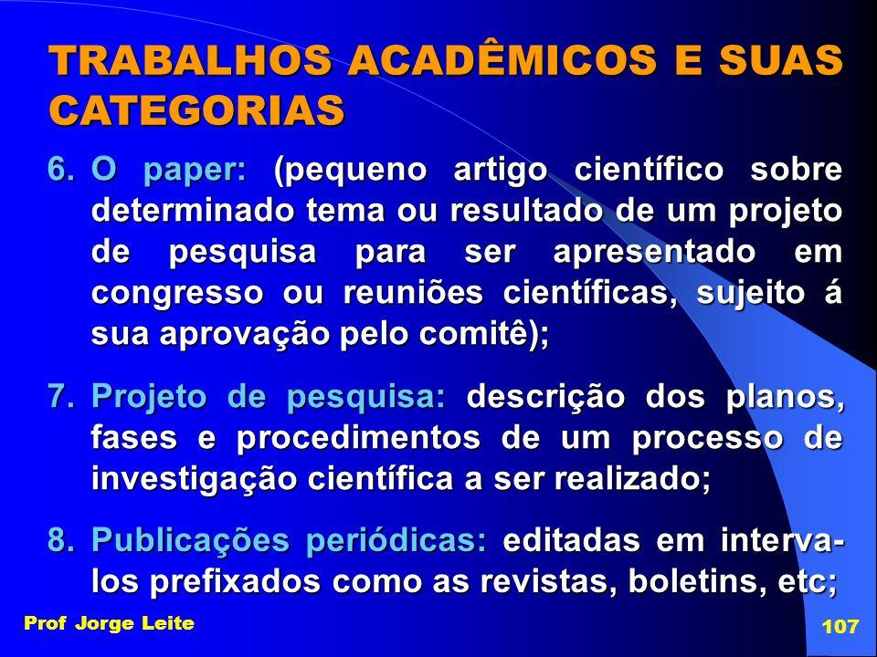 Prof Jorge Leite 107 TRABALHOS ACADÊMICOS E SUAS CATEGORIAS 6.O paper: (pequeno artigo científico sobre determinado tema ou resultado de um projeto de