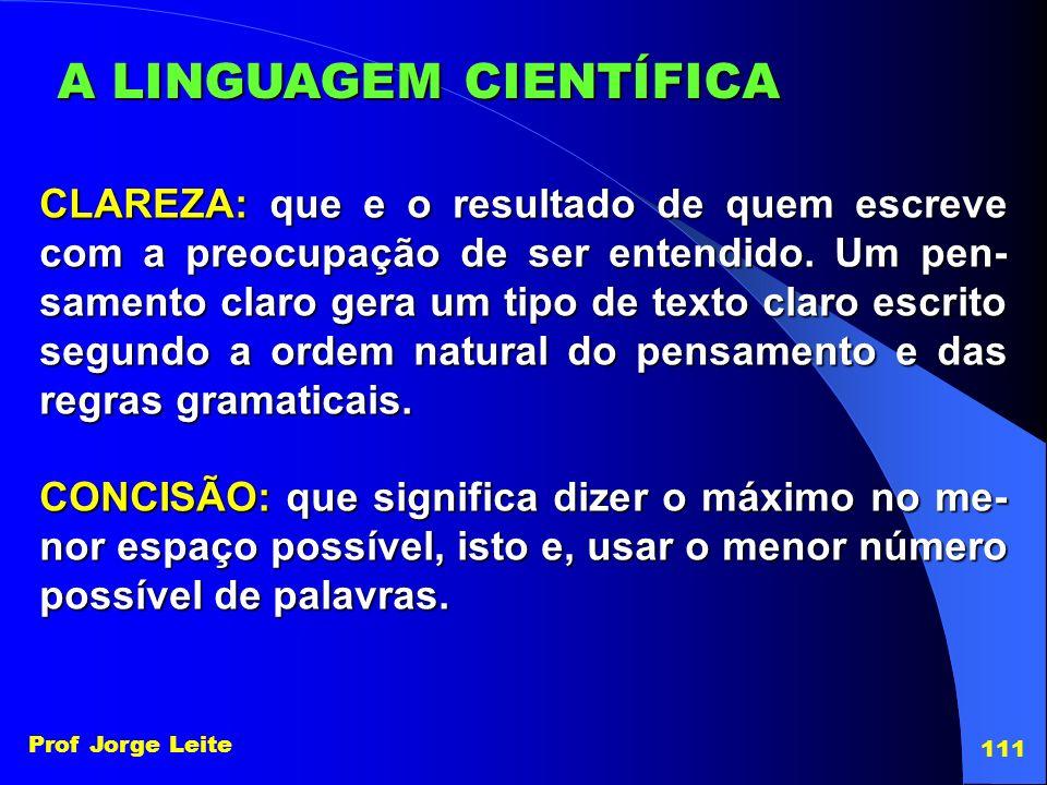 Prof Jorge Leite 111 CLAREZA: que e o resultado de quem escreve com a preocupação de ser entendido. Um pen- samento claro gera um tipo de texto claro