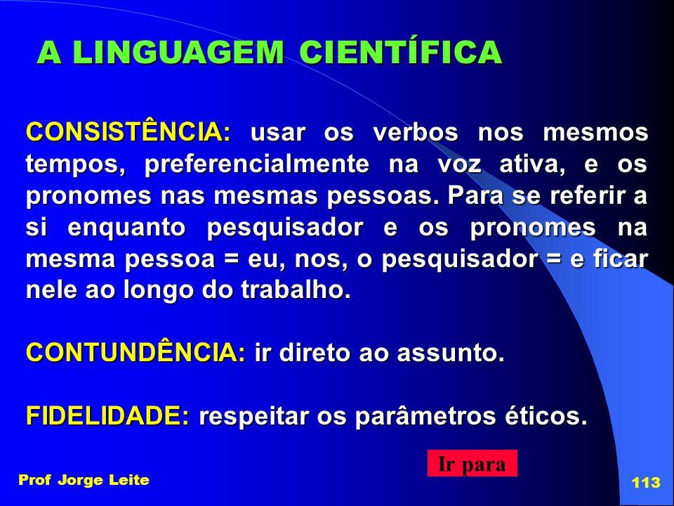 CONSISTÊNCIA: usar os verbos nos mesmos tempos, preferencialmente na voz ativa, e os pronomes nas mesmas pessoas. Para se referir a si enquanto pesqui