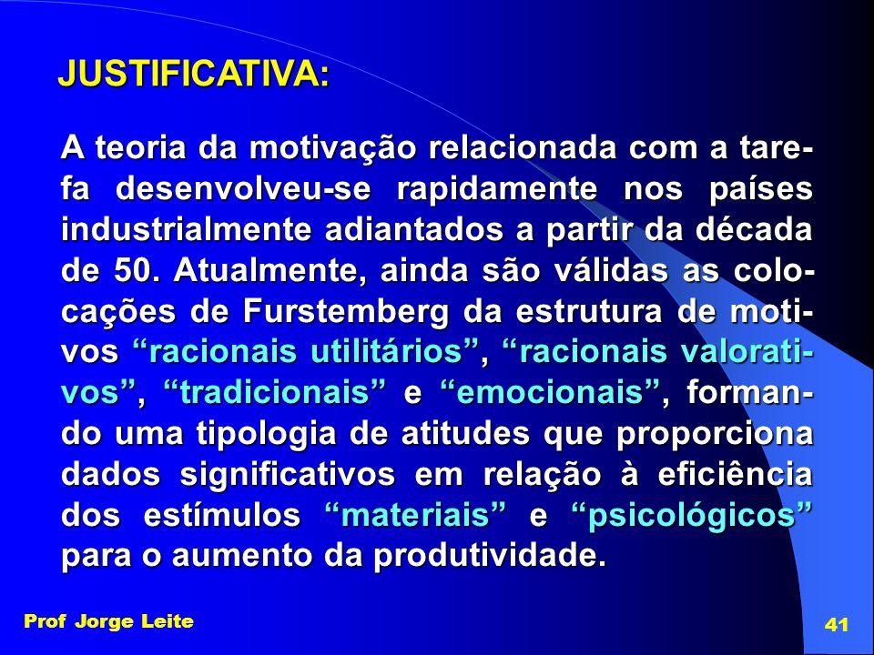 Prof Jorge Leite 41 JUSTIFICATIVA: A teoria da motivação relacionada com a tare- fa desenvolveu-se rapidamente nos países industrialmente adiantados a