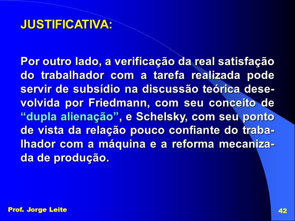 Prof. Jorge Leite 42 Por outro lado, a verificação da real satisfação do trabalhador com a tarefa realizada pode servir de subsídio na discussão teóri