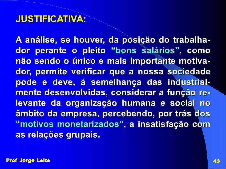 Prof Jorge Leite 43 A análise, se houver, da posição do trabalha- dor perante o pleito bons salários, como não sendo o único e mais importante motiva-