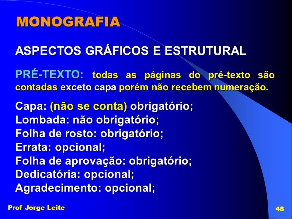 Prof Jorge Leite 48 MONOGRAFIA PRÉ-TEXTO: todas as páginas do pré-texto são contadas exceto capa porém não recebem numeração. ASPECTOS GRÁFICOS E ESTR