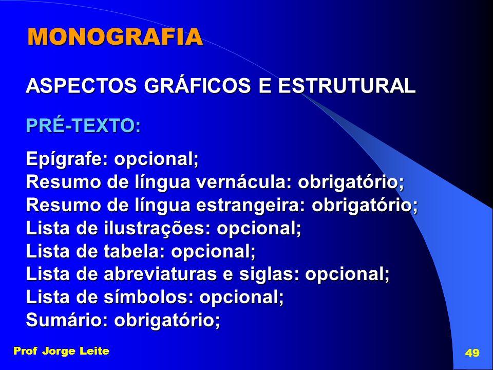 Prof Jorge Leite 49 MONOGRAFIA ASPECTOS GRÁFICOS E ESTRUTURAL Epígrafe: opcional; Resumo de língua vernácula: obrigatório; Resumo de língua estrangeir