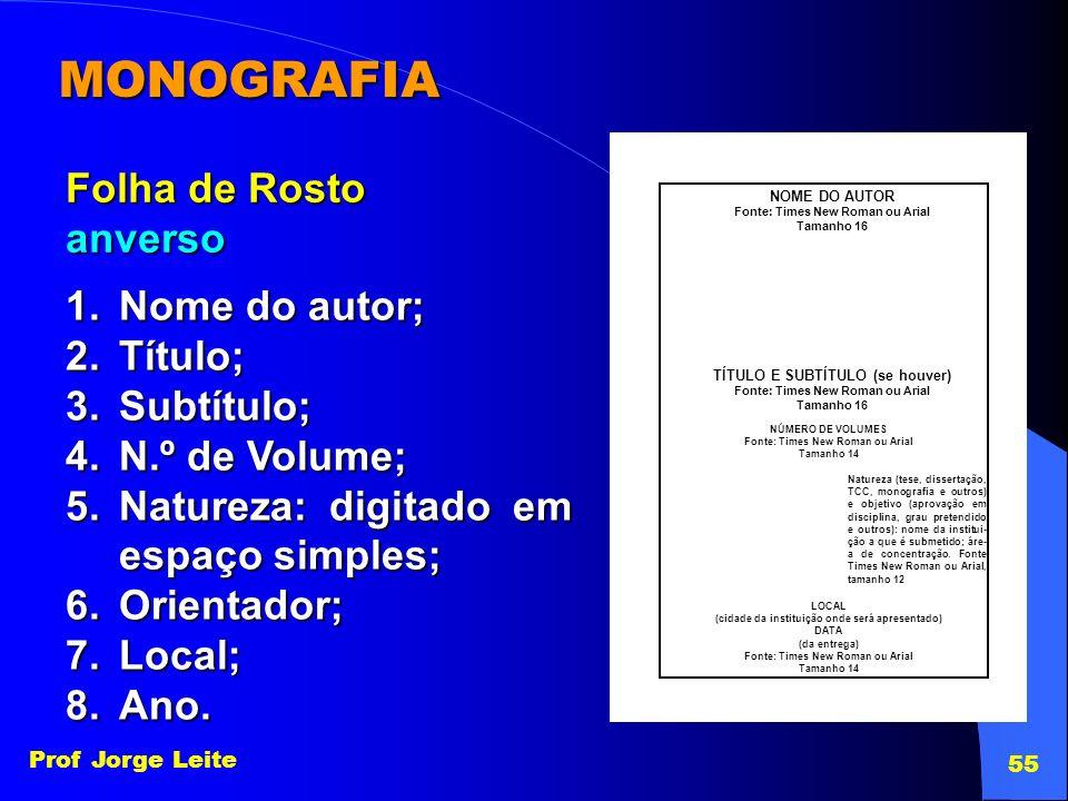 Prof Jorge Leite 55 MONOGRAFIA Folha de Rosto anverso NOME DO AUTOR Fonte: Times New Roman ou Arial Tamanho 16 TÍTULO E SUBTÍTULO (se houver) Fonte: T