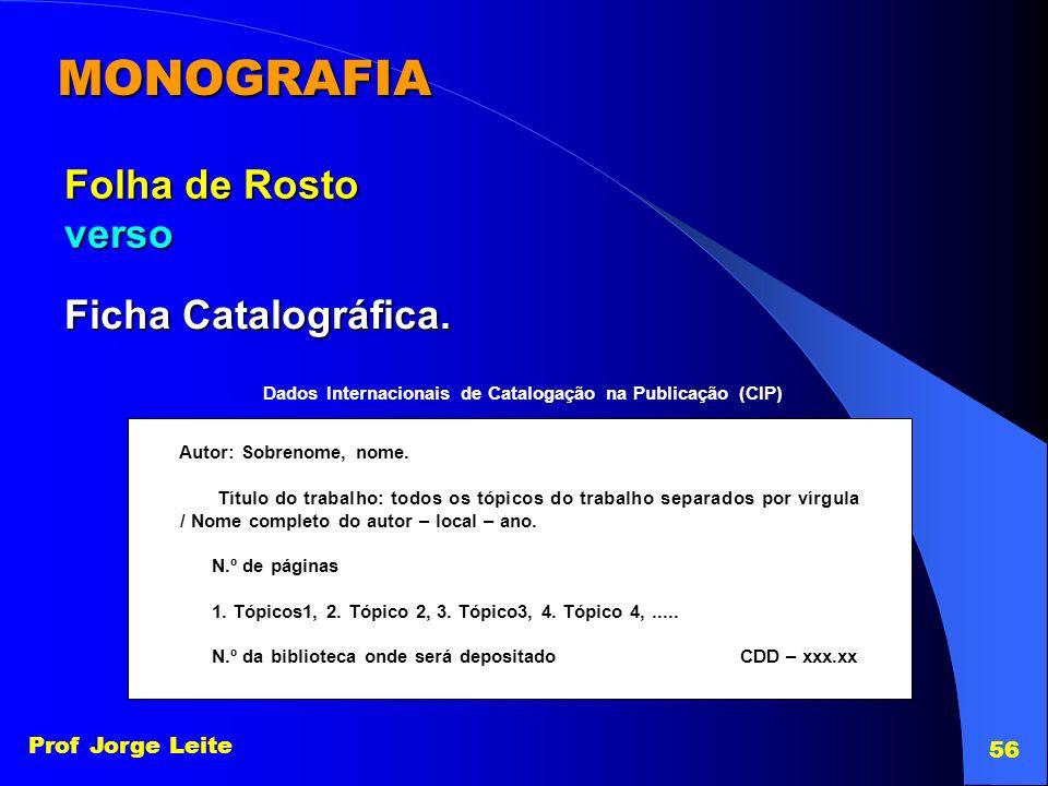 Prof Jorge Leite 56 MONOGRAFIA Folha de Rosto verso Ficha Catalográfica. Dados Internacionais de Catalogação na Publicação (CIP) Autor: Sobrenome, nom