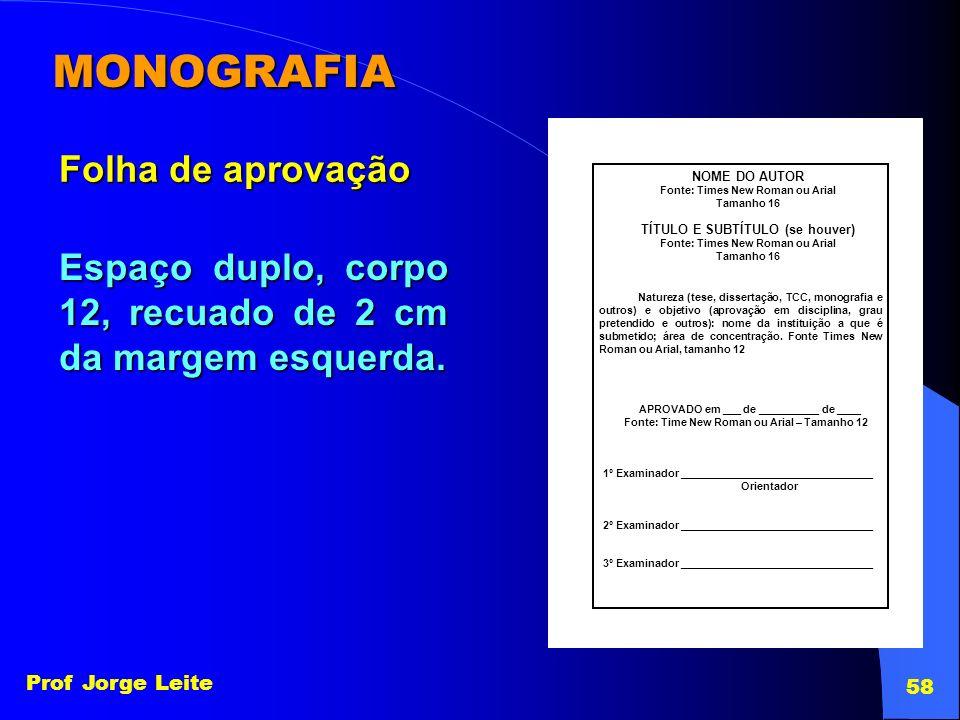 Prof Jorge Leite 58 MONOGRAFIA Folha de aprovação NOME DO AUTOR Fonte: Times New Roman ou Arial Tamanho 16 TÍTULO E SUBTÍTULO (se houver) Fonte: Times