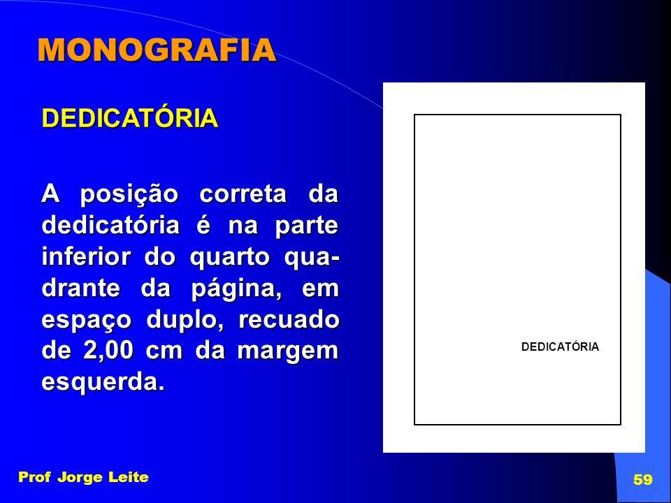 Prof Jorge Leite 59 MONOGRAFIA DEDICATÓRIA DEDICATÓRIA A posição correta da dedicatória é na parte inferior do quarto qua- drante da página, em espaço