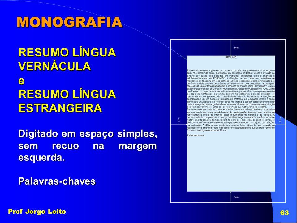 Prof Jorge Leite 63 MONOGRAFIA RESUMO LÍNGUA VERNÁCULAe ESTRANGEIRA Digitado em espaço simples, sem recuo na margem esquerda. Palavras-chaves