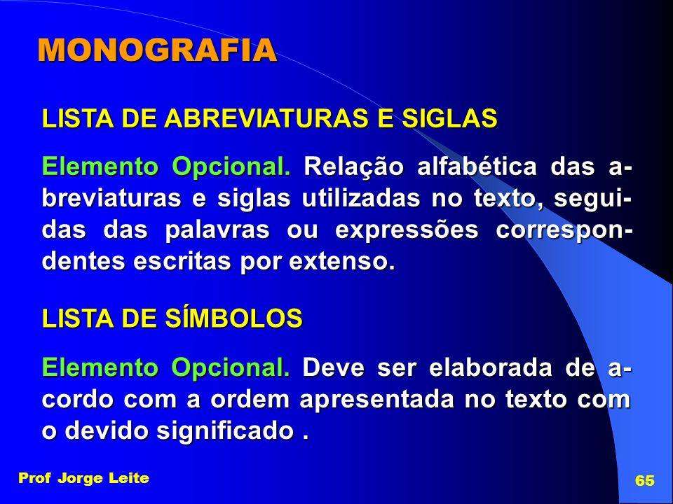Prof Jorge Leite 65 MONOGRAFIA LISTA DE ABREVIATURAS E SIGLAS Elemento Opcional. Relação alfabética das a- breviaturas e siglas utilizadas no texto, s