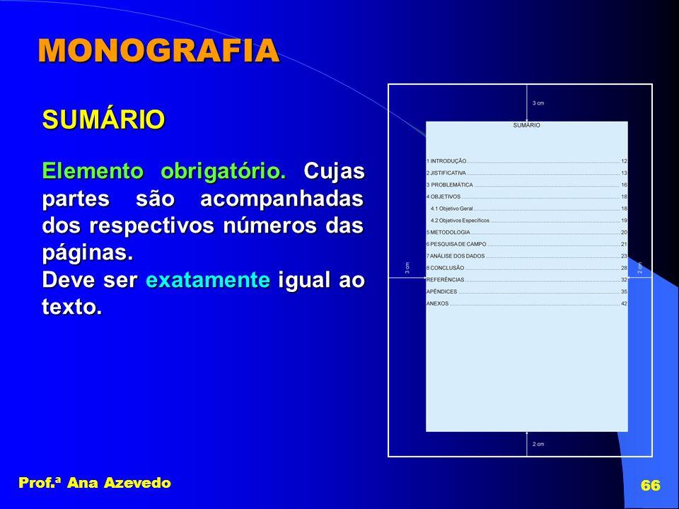 Prof.ª Ana Azevedo 66 MONOGRAFIA SUMÁRIO Elemento obrigatório. Cujas partes são acompanhadas dos respectivos números das páginas. Deve ser exatamente