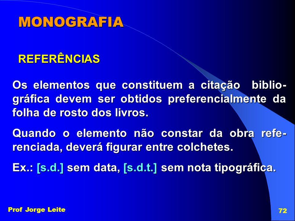 Prof Jorge Leite 72 MONOGRAFIA REFERÊNCIAS Os elementos que constituem a citação biblio- gráfica devem ser obtidos preferencialmente da folha de rosto