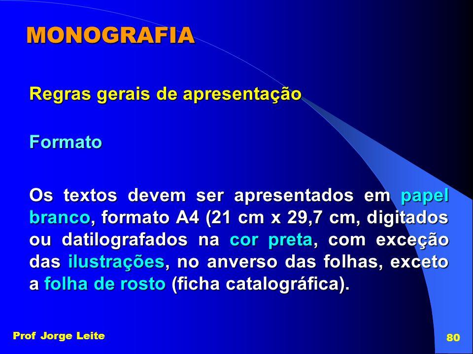 Prof Jorge Leite 80 MONOGRAFIA Regras gerais de apresentação Os textos devem ser apresentados em papel branco, formato A4 (21 cm x 29,7 cm, digitados