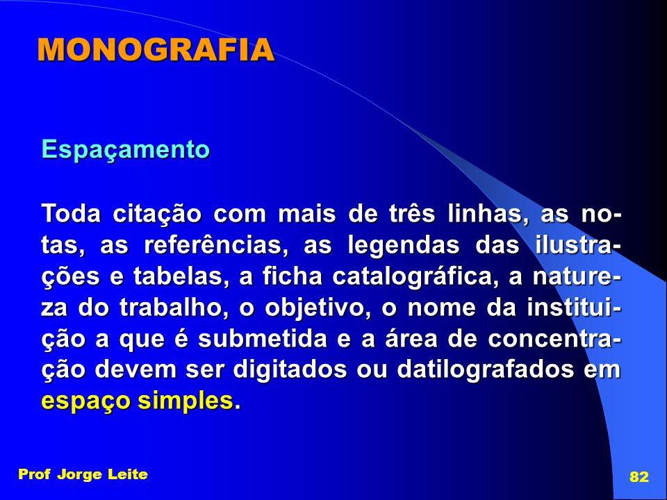 Prof Jorge Leite 82 MONOGRAFIA Toda citação com mais de três linhas, as no- tas, as referências, as legendas das ilustra- ções e tabelas, a ficha cata