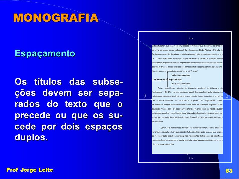 Prof Jorge Leite 83 MONOGRAFIA Os títulos das subse- ções devem ser sepa- rados do texto que o precede ou que os su- cede por dois espaços duplos. Esp