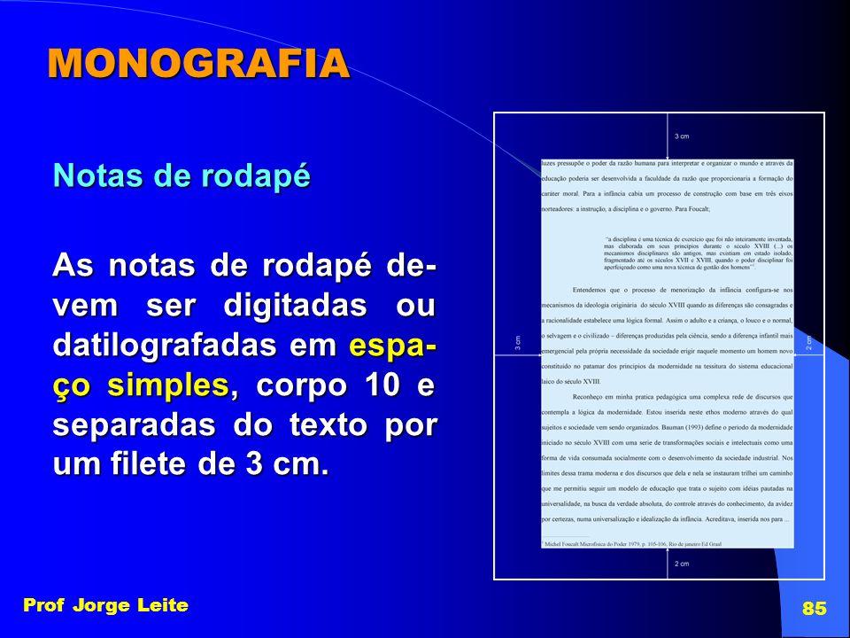 Prof Jorge Leite 85 MONOGRAFIA As notas de rodapé de- vem ser digitadas ou datilografadas em espa- ço simples, corpo 10 e separadas do texto por um fi
