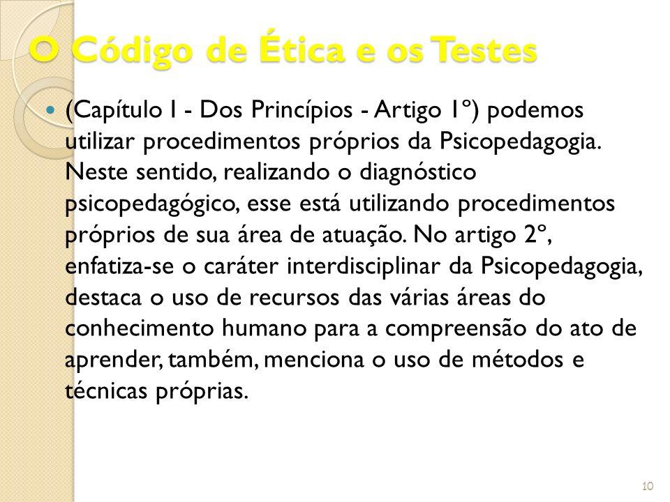 O Código de Ética e os Testes (Capítulo I - Dos Princípios - Artigo 1º) podemos utilizar procedimentos próprios da Psicopedagogia. Neste sentido, real