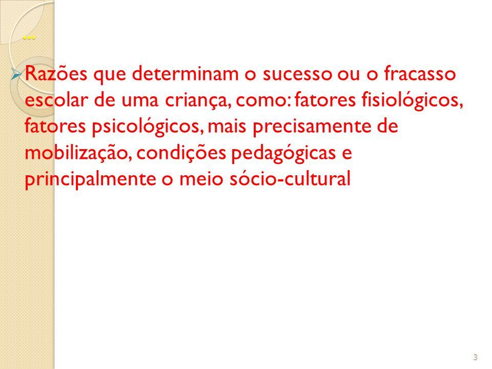... Razões que determinam o sucesso ou o fracasso escolar de uma criança, como: fatores fisiológicos, fatores psicológicos, mais precisamente de mobil