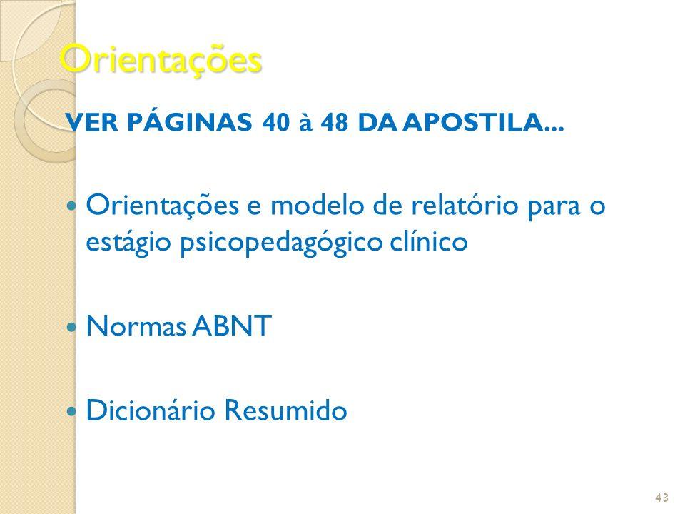 Orientações VER PÁGINAS 40 à 48 DA APOSTILA... Orientações e modelo de relatório para o estágio psicopedagógico clínico Normas ABNT Dicionário Resumid
