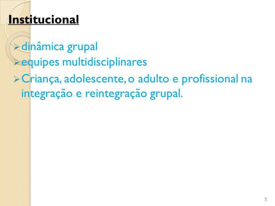 Institucional Institucional dinâmica grupal equipes multidisciplinares Criança, adolescente, o adulto e profissional na integração e reintegração grup