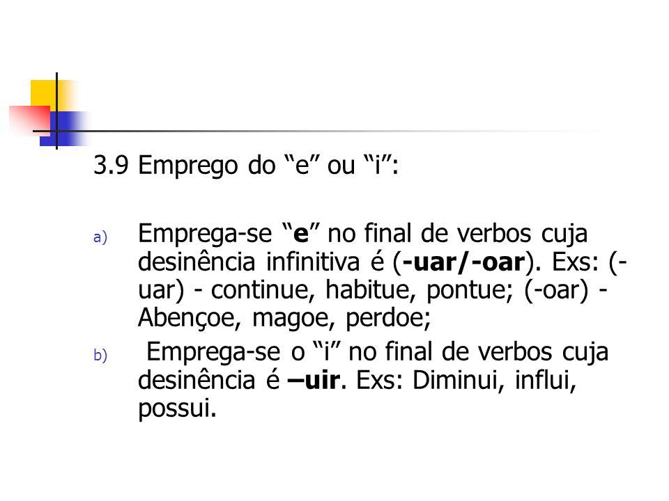 3.9 Emprego do e ou i: a) Emprega-se e no final de verbos cuja desinência infinitiva é (-uar/-oar).