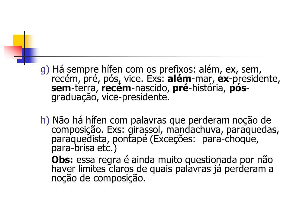 g) Há sempre hífen com os prefixos: além, ex, sem, recém, pré, pós, vice.