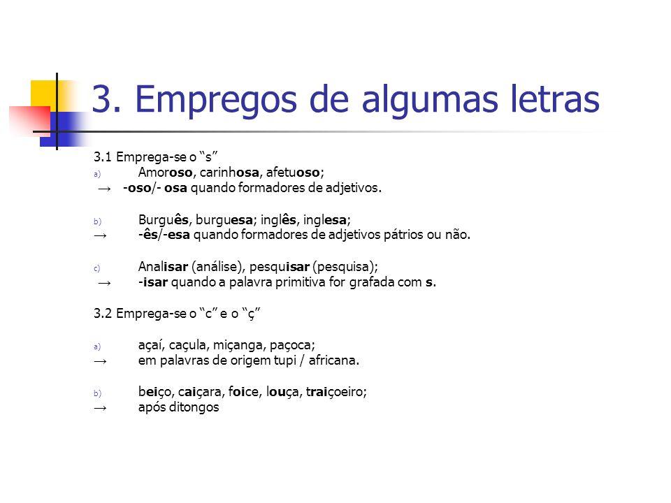 3. Empregos de algumas letras 3.1 Emprega-se o s a) Amoroso, carinhosa, afetuoso; -oso/- osa quando formadores de adjetivos. b) Burguês, burguesa; ing