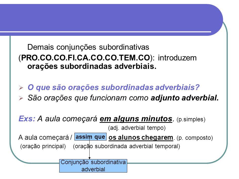 Demais conjunções subordinativas (PRO.CO.CO.FI.CA.CO.CO.TEM.CO): introduzem orações subordinadas adverbiais. O que são orações subordinadas adverbiais