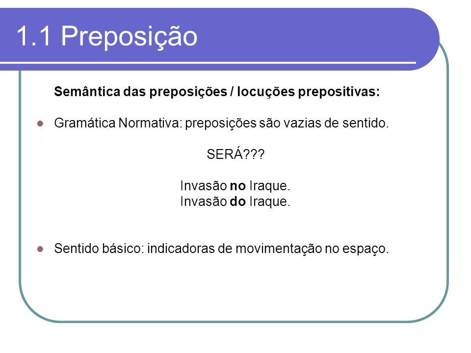 1.1 Preposição Semântica das preposições / locuções prepositivas: Gramática Normativa: preposições são vazias de sentido. SERÁ??? Invasão no Iraque. I