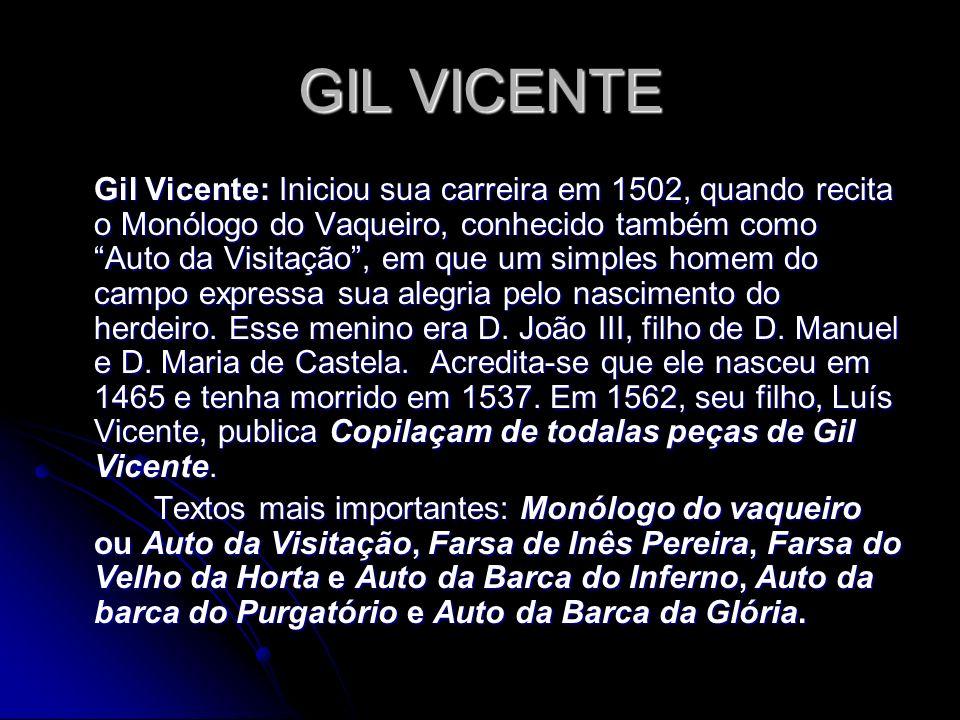 Gil Vicente: Iniciou sua carreira em 1502, quando recita o Monólogo do Vaqueiro, conhecido também como Auto da Visitação, em que um simples homem do c