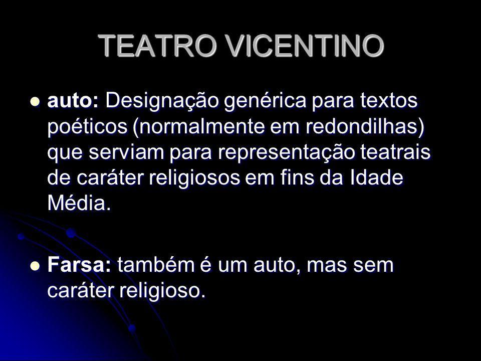 TEATRO VICENTINO auto: Designação genérica para textos poéticos (normalmente em redondilhas) que serviam para representação teatrais de caráter religi