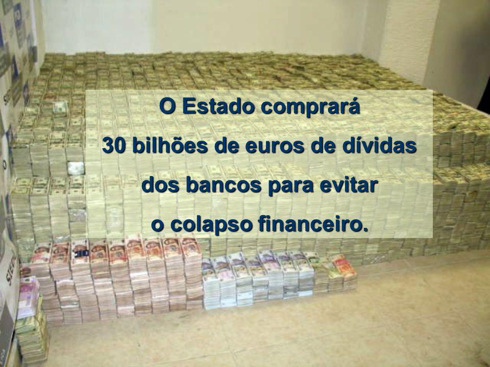 O estado espanhol O estado espanhol rega os bancos com rega os bancos com 30 billhões de euros, 30 billhões de euros, que saem dos bolsos dos que saem