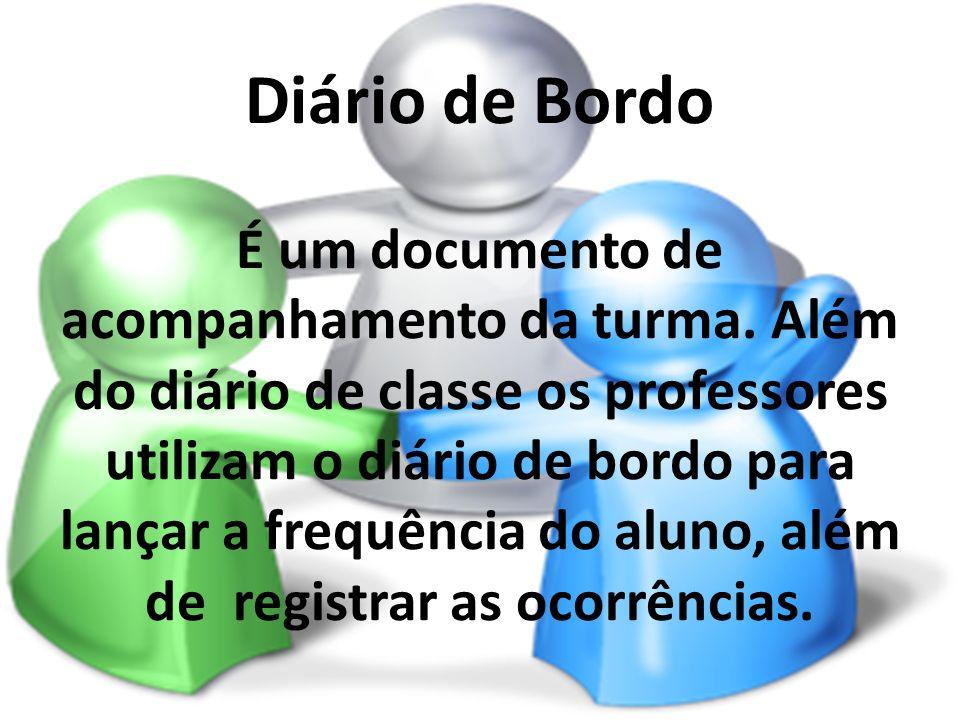 Diário de Bordo É um documento de acompanhamento da turma. Além do diário de classe os professores utilizam o diário de bordo para lançar a frequência