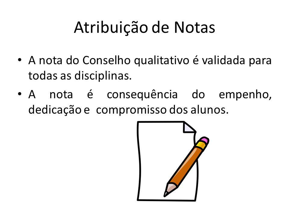 Atribuição de Notas A nota do Conselho qualitativo é validada para todas as disciplinas. A nota é consequência do empenho, dedicação e compromisso dos