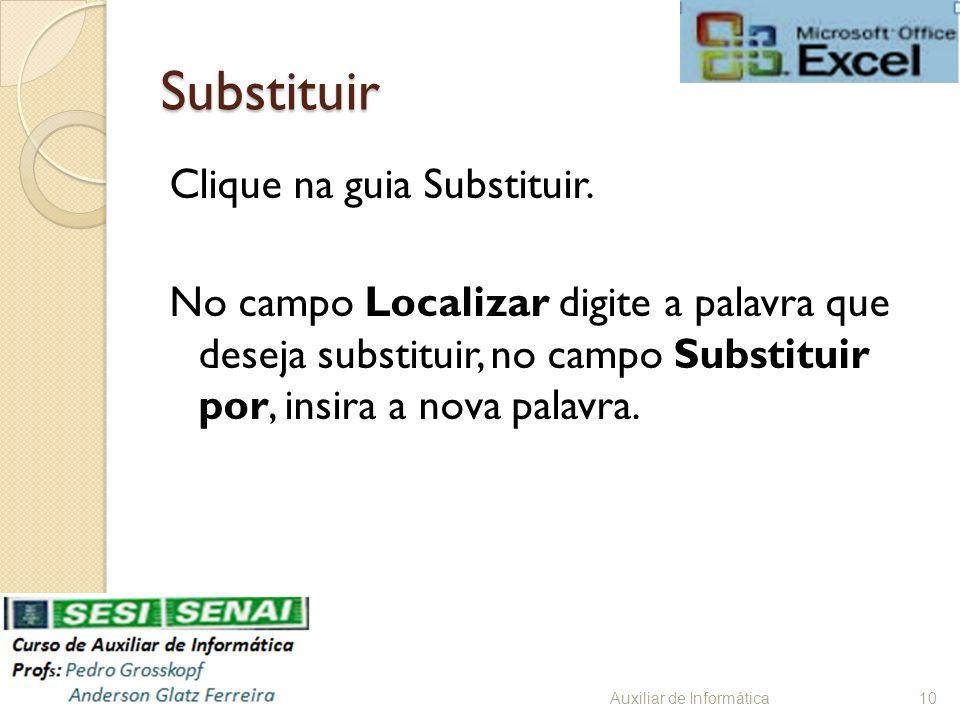 Substituir Clique na guia Substituir. No campo Localizar digite a palavra que deseja substituir, no campo Substituir por, insira a nova palavra. Auxil