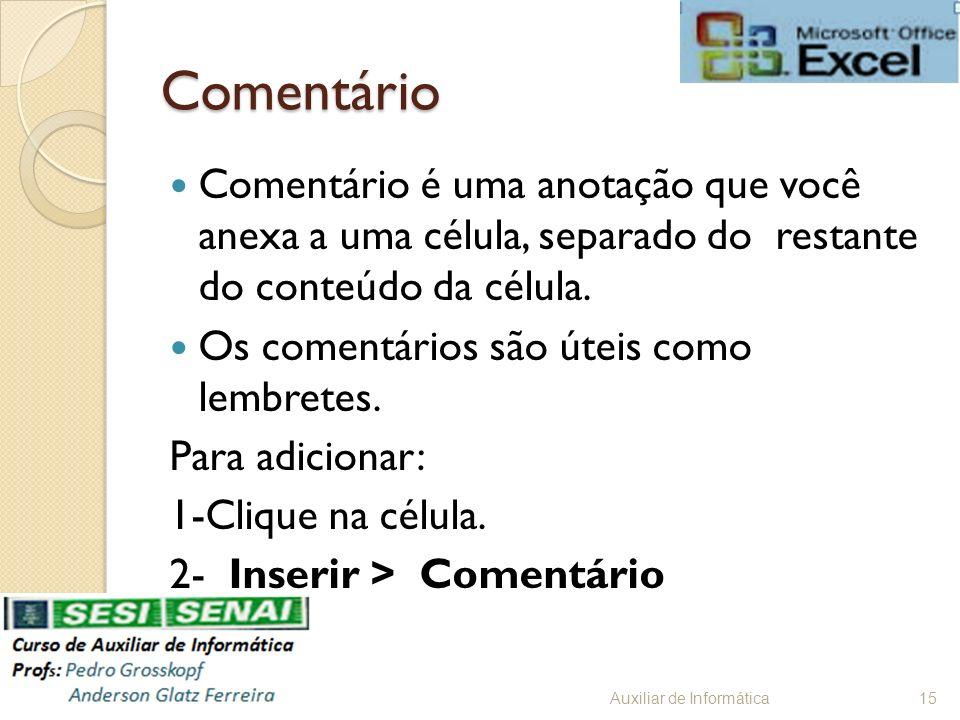 Comentário Comentário é uma anotação que você anexa a uma célula, separado do restante do conteúdo da célula. Os comentários são úteis como lembretes.