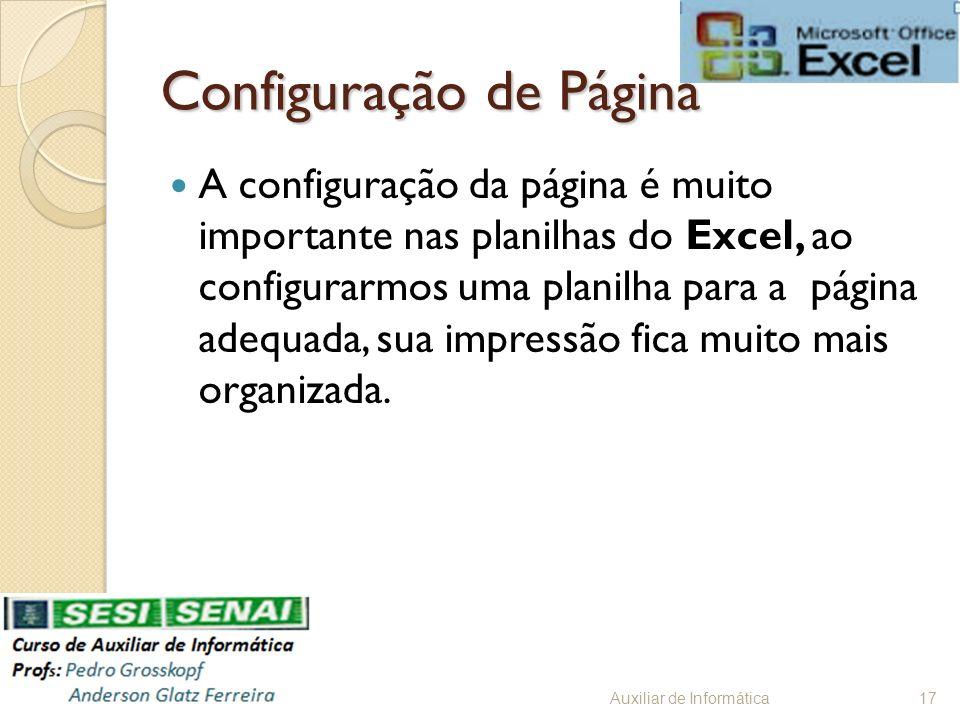 Configuração de Página A configuração da página é muito importante nas planilhas do Excel, ao configurarmos uma planilha para a página adequada, sua i