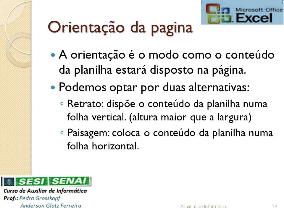 Orientação da pagina A orientação é o modo como o conteúdo da planilha estará disposto na página. Podemos optar por duas alternativas: Retrato: dispõe