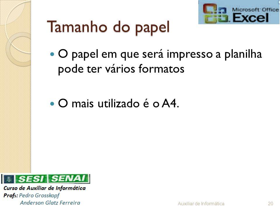Tamanho do papel O papel em que será impresso a planilha pode ter vários formatos O mais utilizado é o A4. Auxiliar de Informática20