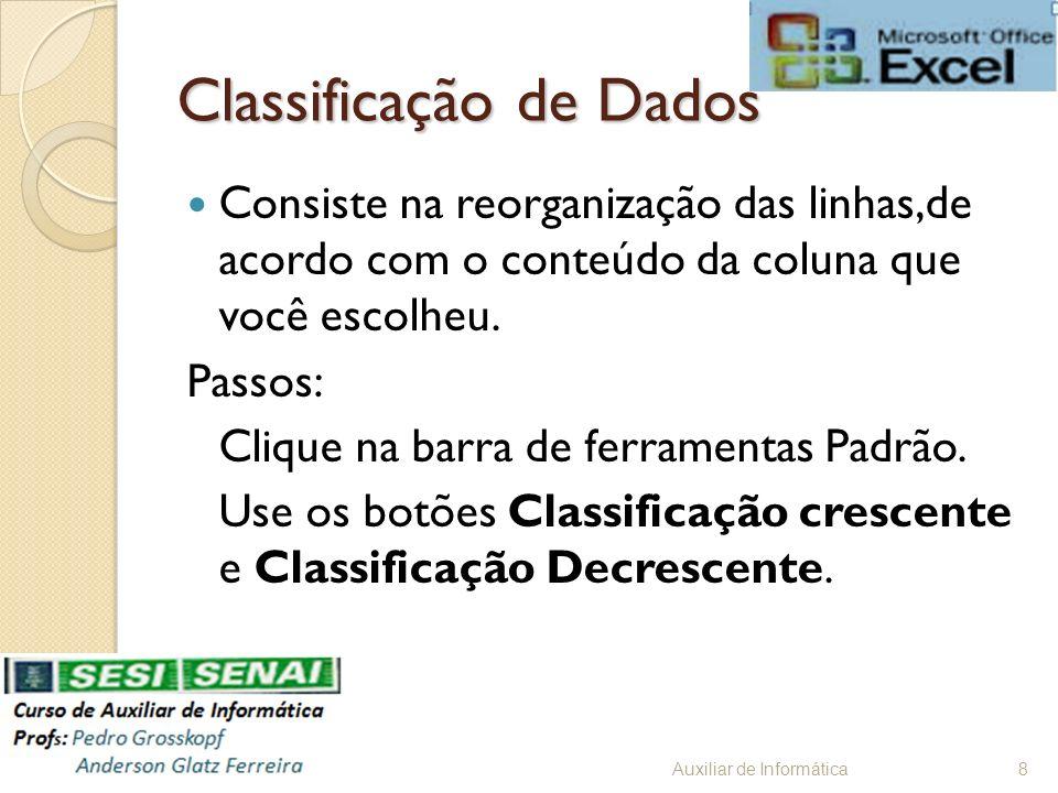 Classificação de Dados Consiste na reorganização das linhas,de acordo com o conteúdo da coluna que você escolheu. Passos: Clique na barra de ferrament