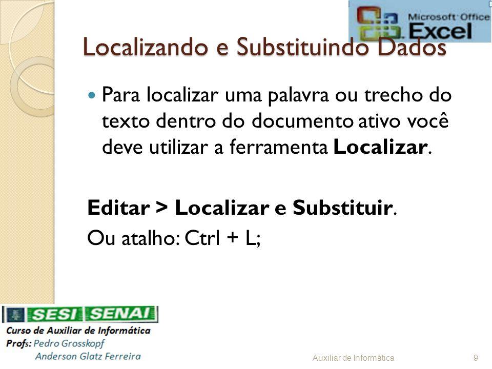 Localizando e Substituindo Dados Para localizar uma palavra ou trecho do texto dentro do documento ativo você deve utilizar a ferramenta Localizar. Ed