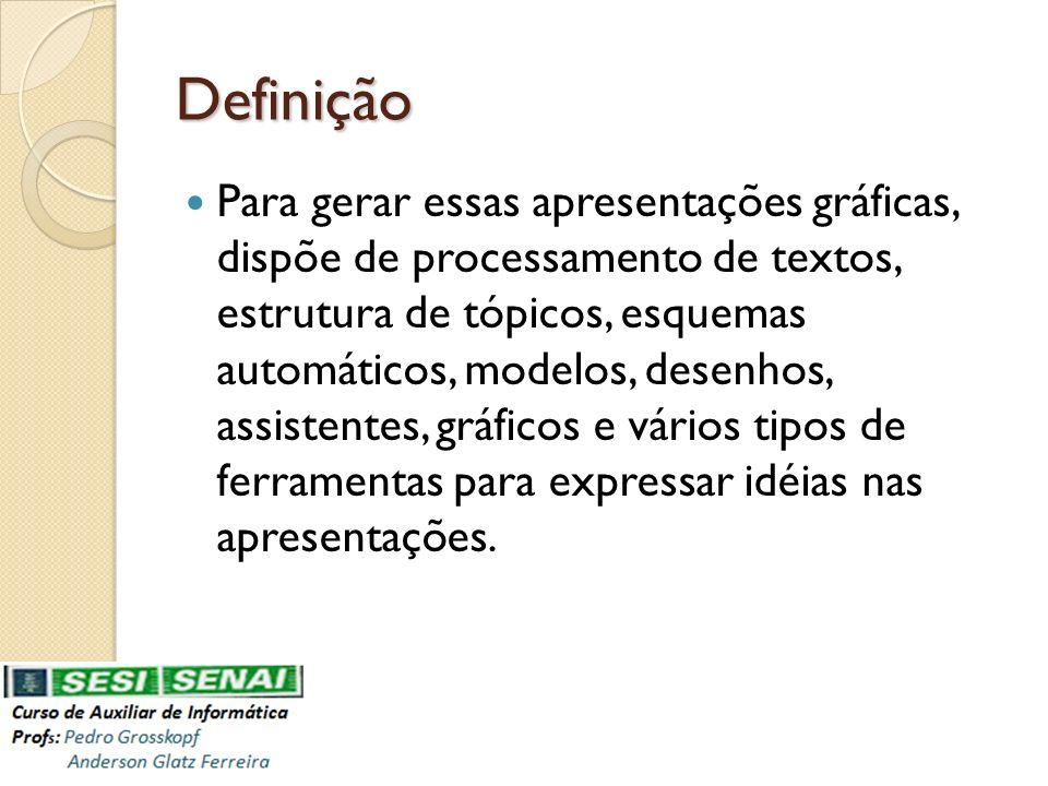 Definição Para gerar essas apresentações gráficas, dispõe de processamento de textos, estrutura de tópicos, esquemas automáticos, modelos, desenhos, a